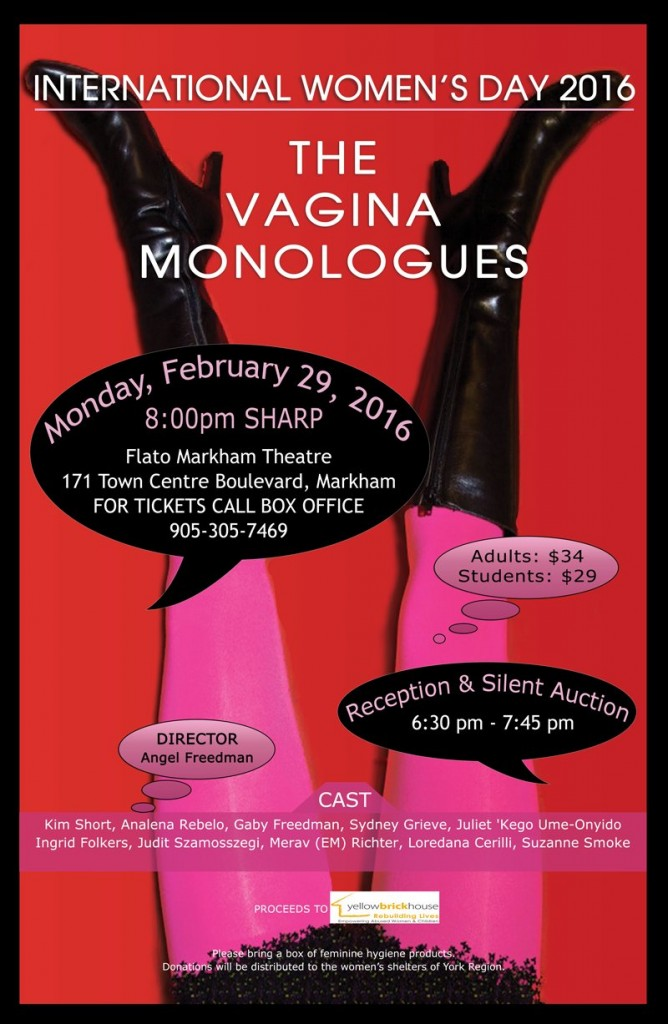 "International Women's Day 2016 was celebrated in fine style on February 29, 2016 as Angel Freedman Directed/Produced  Eve Ensler's ""The Vagina Monologues"" at the Flato Markham Theatre"